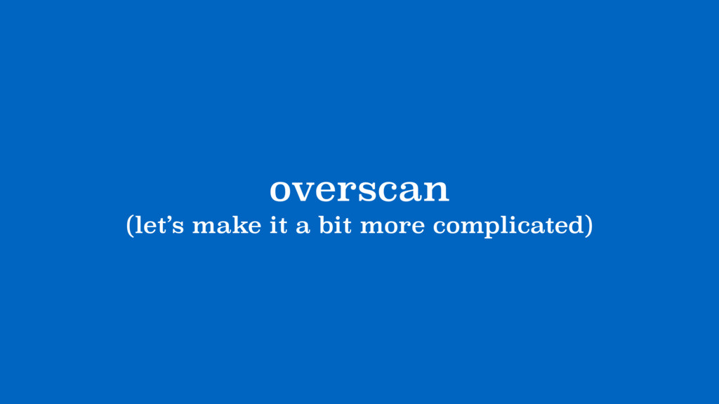 overscan (let's make it a bit more complicated)