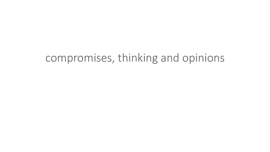 compromises, thinking and opinions