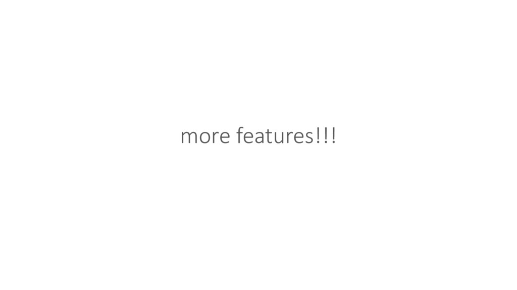 more features!!!