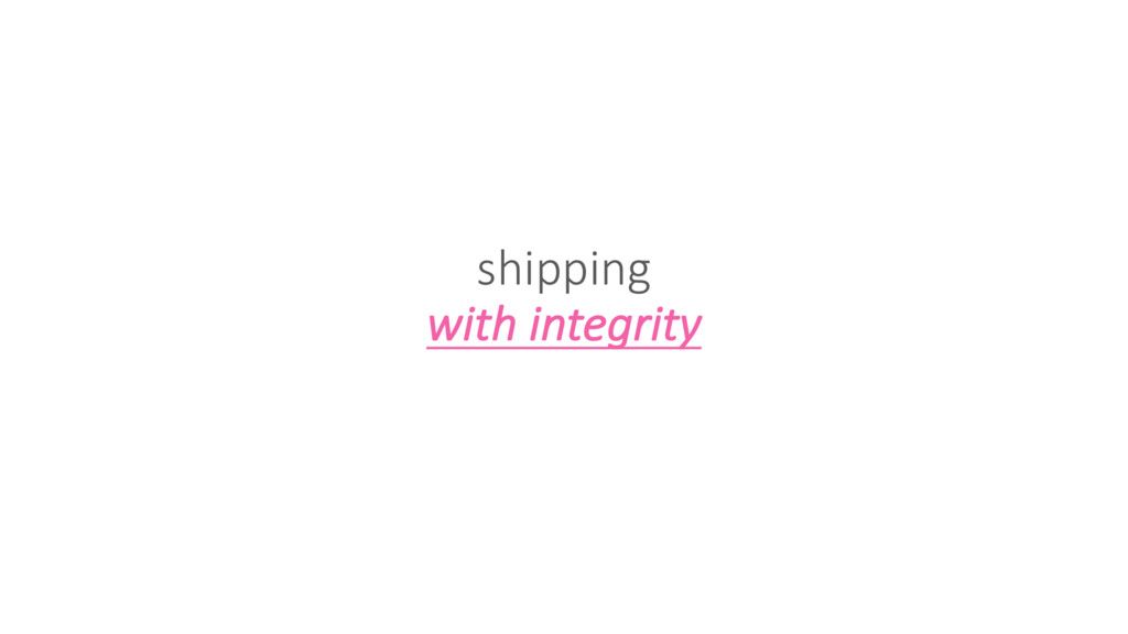 shipping with integrity