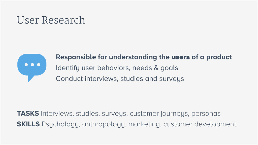 User Research SKILLS Psychology, anthropology, ...
