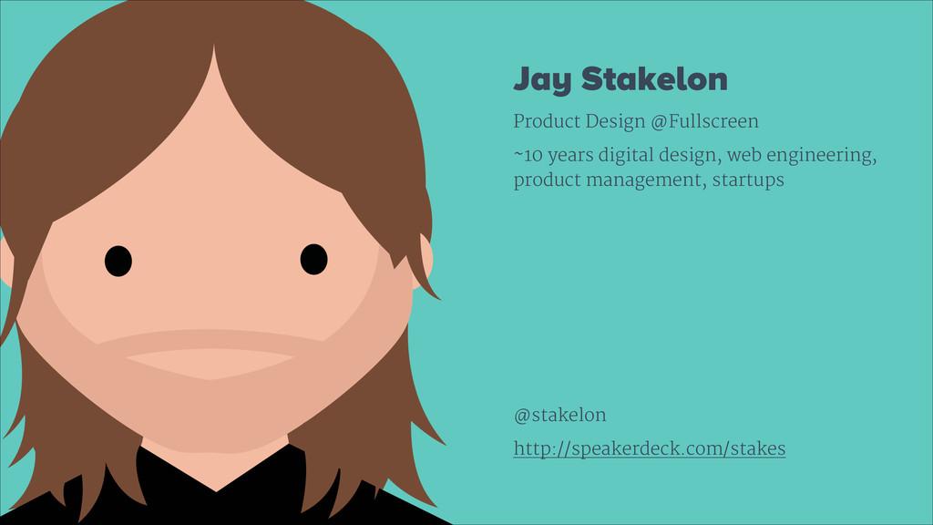 Jay Stakelon Product Design @Fullscreen  ~10 ye...