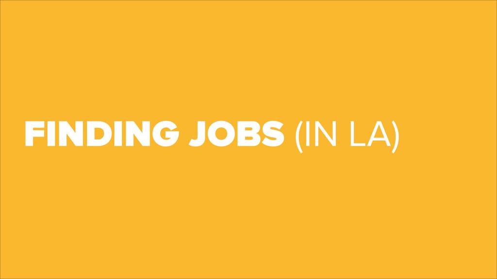 FINDING JOBS (IN LA)