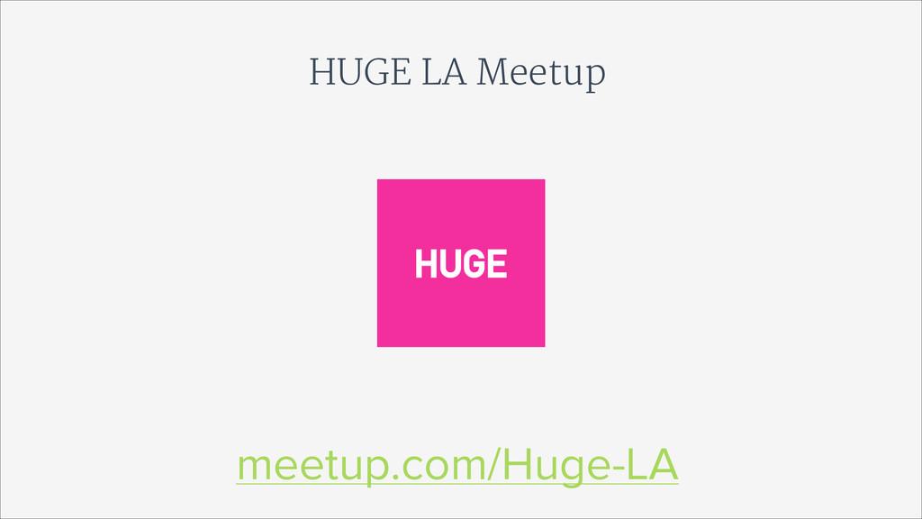 HUGE LA Meetup meetup.com/Huge-LA
