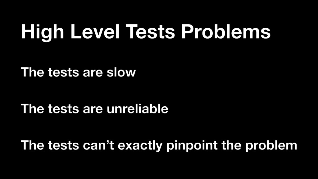The tests are slow The tests are unreliable The...