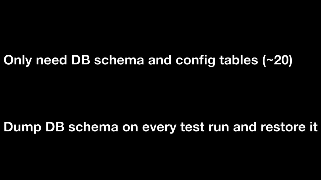 Dump DB schema on every test run and restore it...