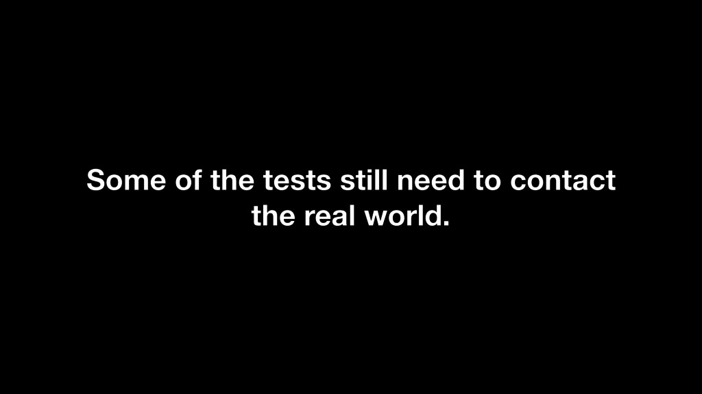 Some of the tests still need to contact the rea...