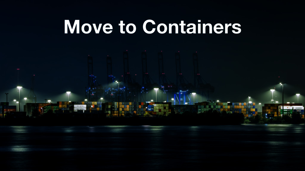 Move to Containers