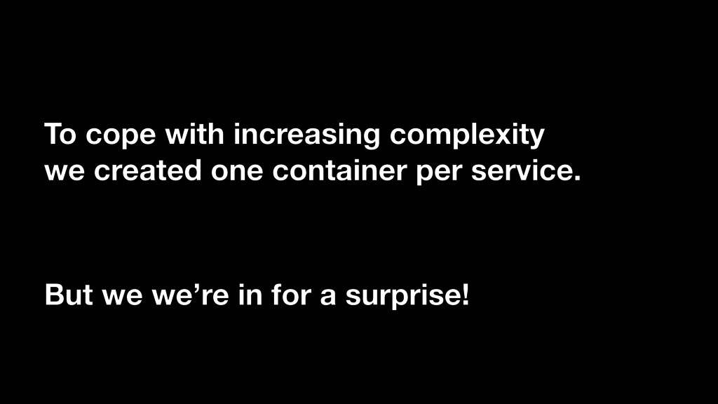 To cope with increasing complexity we created o...