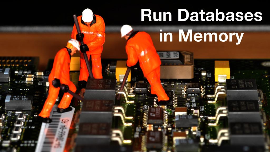 Run Databases in Memory