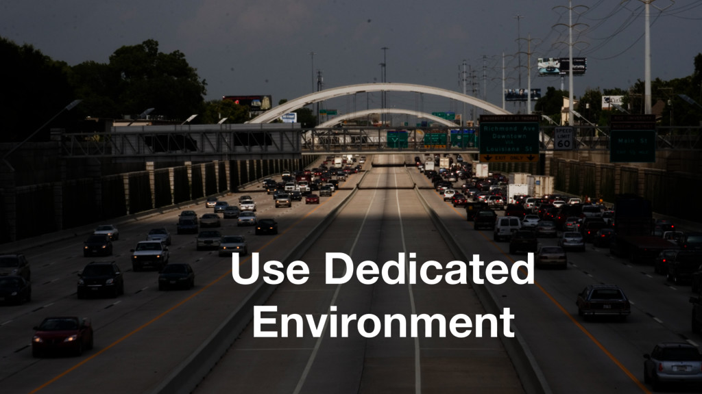 Use Dedicated Environment
