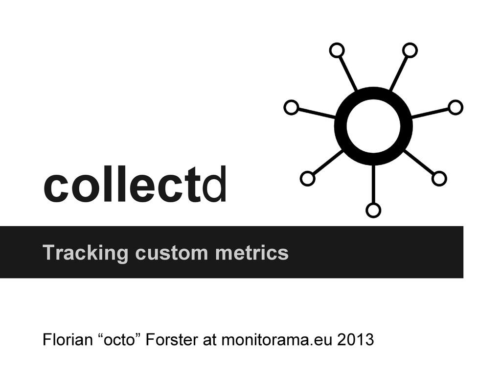 "collectd Tracking custom metrics Florian ""octo""..."
