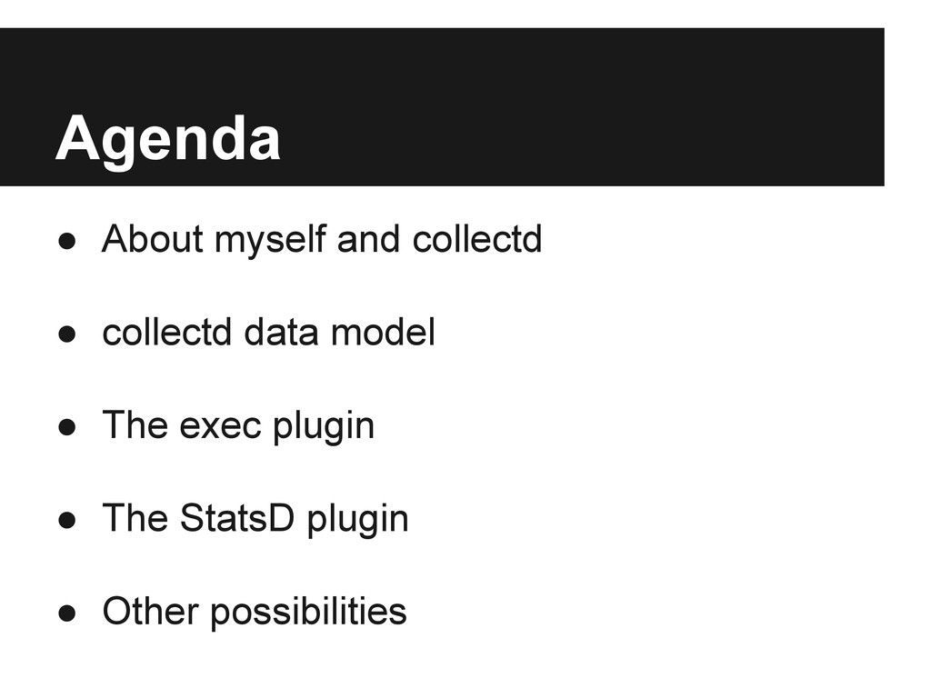 Agenda ● About myself and collectd ● collectd d...