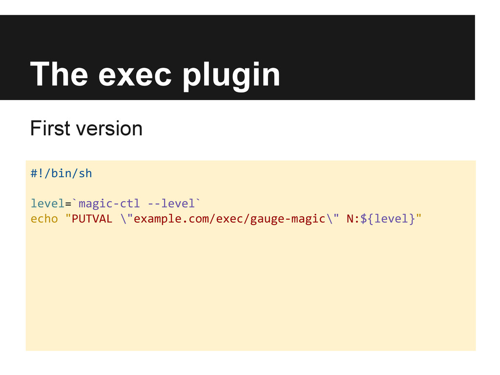 The exec plugin First version #!/bin/sh level=`...