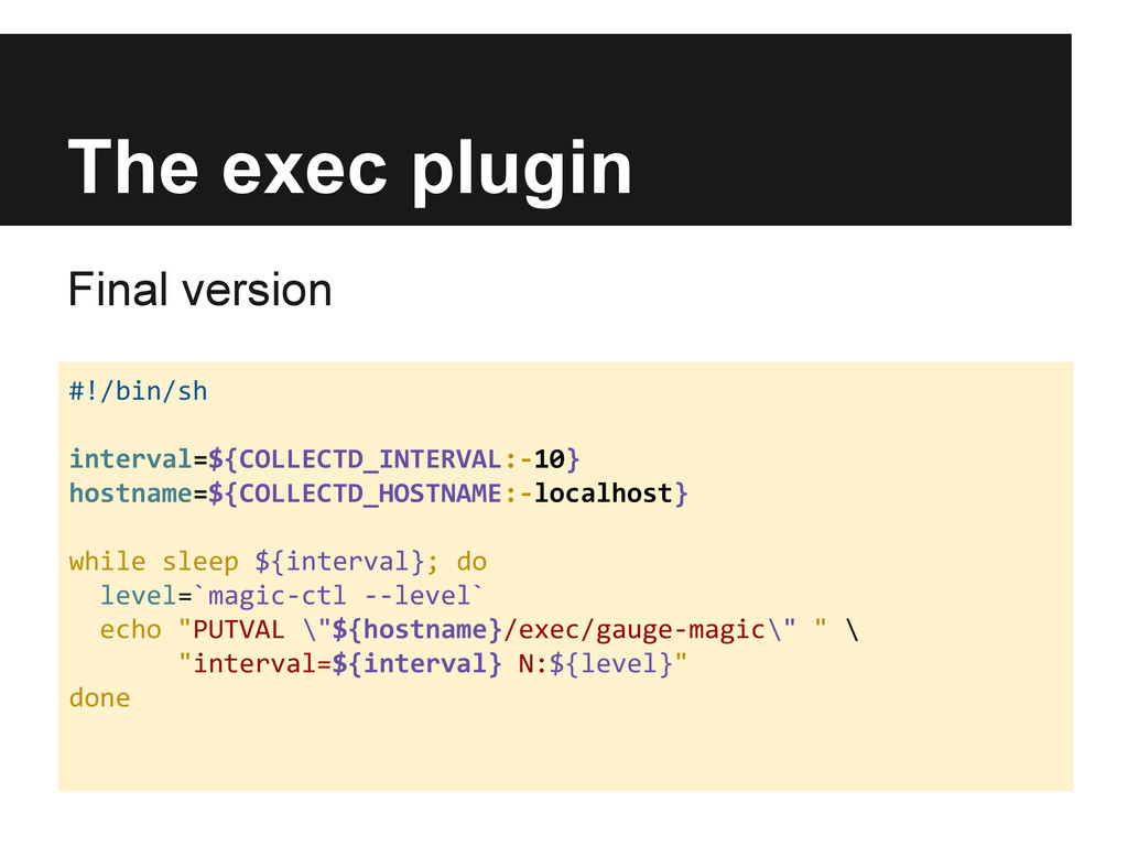 The exec plugin Final version #!/bin/sh interva...