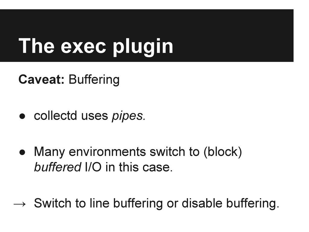 The exec plugin Caveat: Buffering ● collectd us...