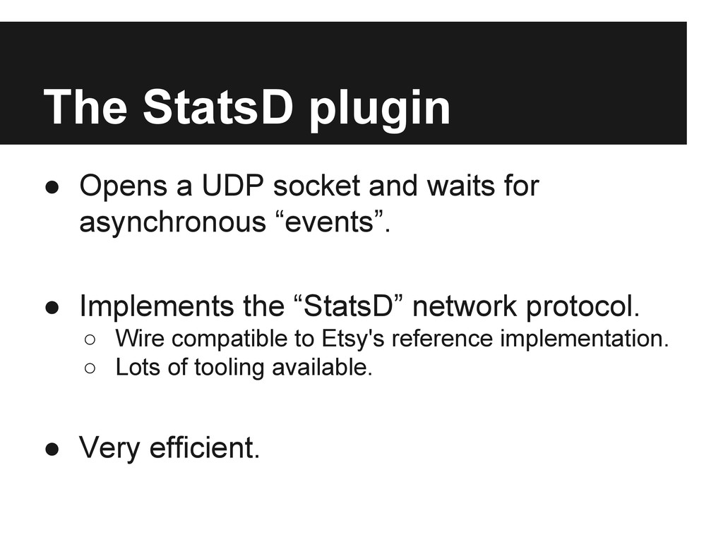 The StatsD plugin ● Opens a UDP socket and wait...