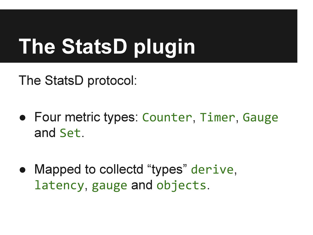 The StatsD plugin The StatsD protocol: ● Four m...