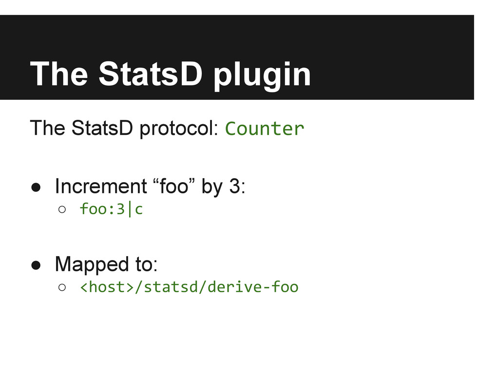 The StatsD plugin The StatsD protocol: Counter ...