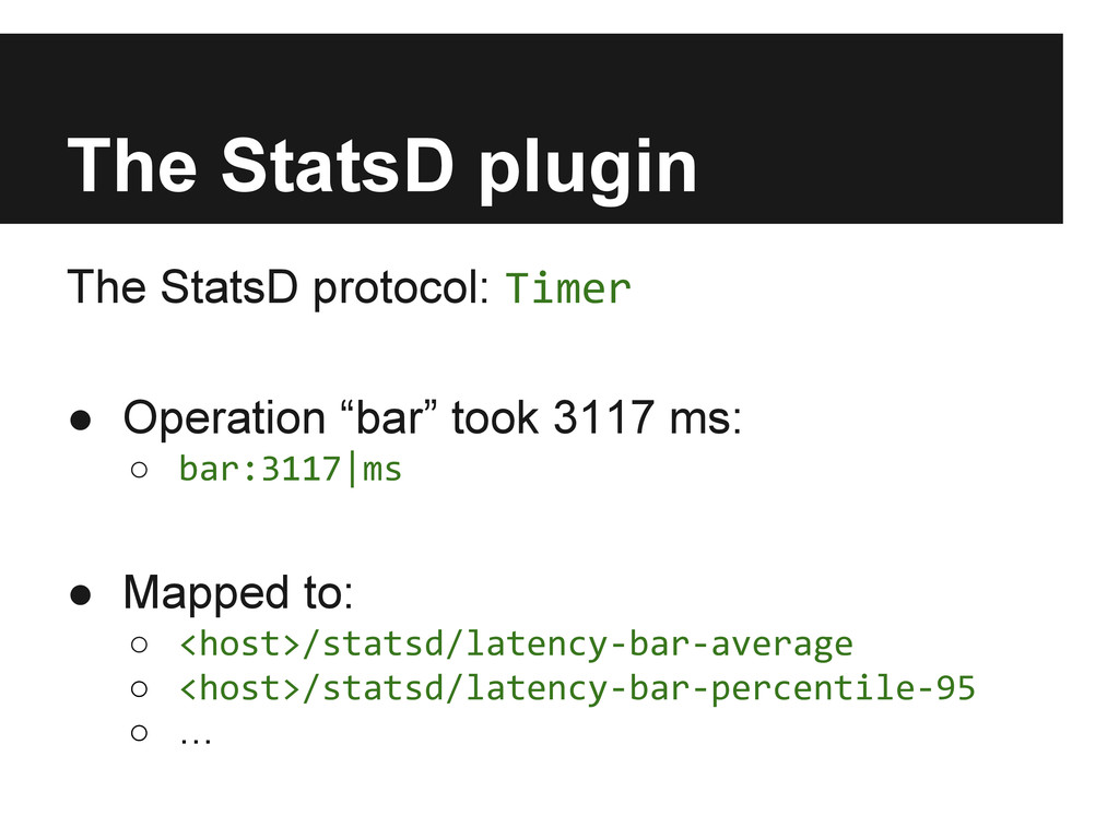 The StatsD plugin The StatsD protocol: Timer ● ...