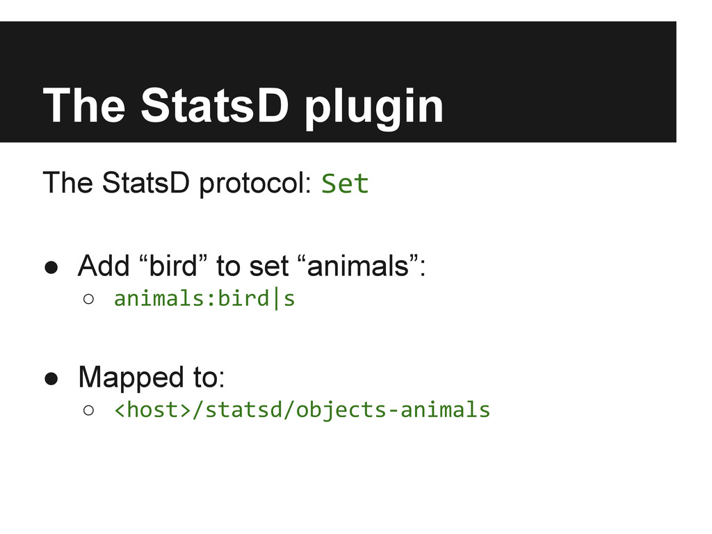 The StatsD plugin The StatsD protocol: Set ● Ad...