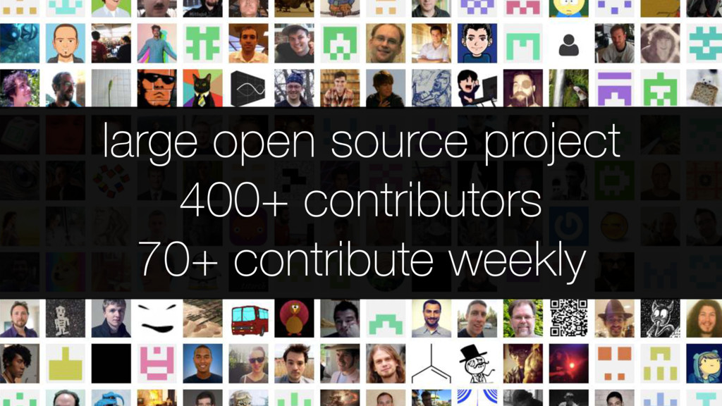 large open source project 400+ contributors 70+...