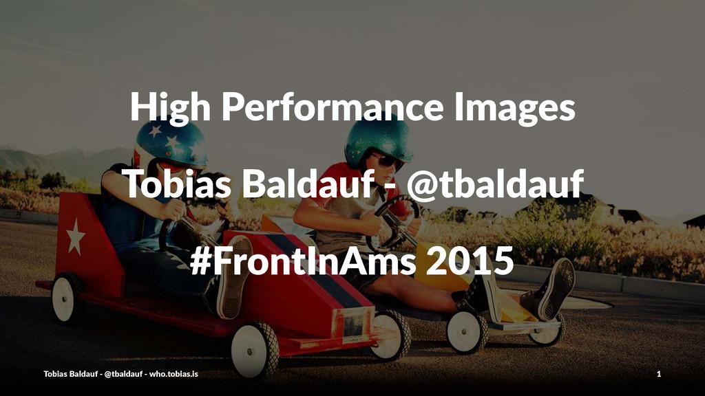High%Performance%Images Tobias%Baldauf%7%@tbald...