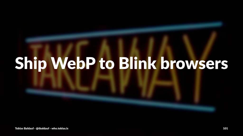 Ship%WebP%to%Blink%browsers Tobias'Baldauf'-'@t...