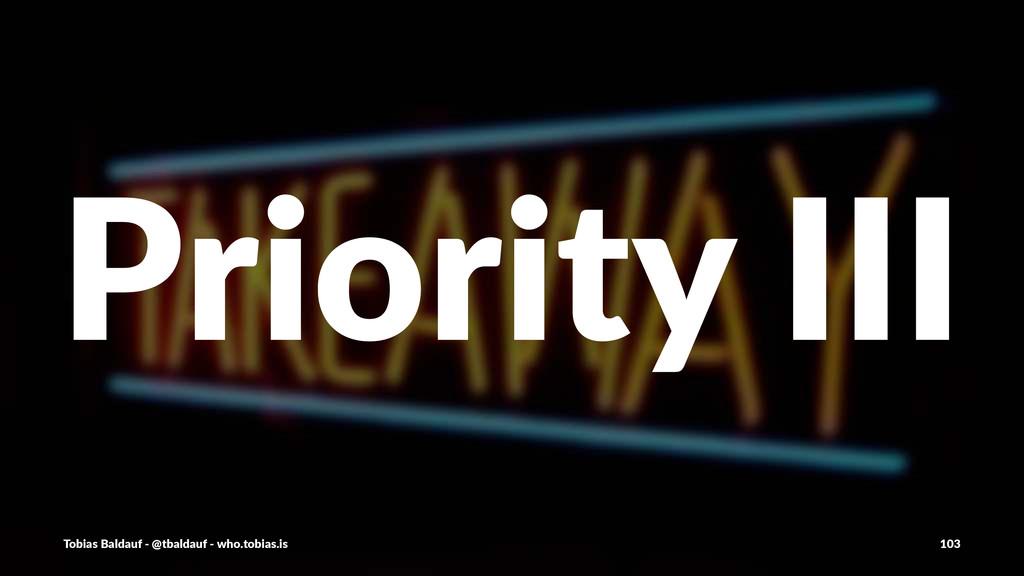 Priority'III Tobias'Baldauf'-'@tbaldauf'-'who.t...