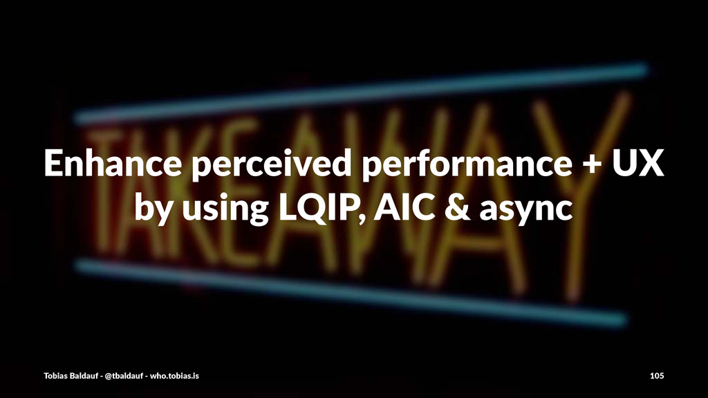 Enhance'perceived'performance'+'UX by'using'LQI...