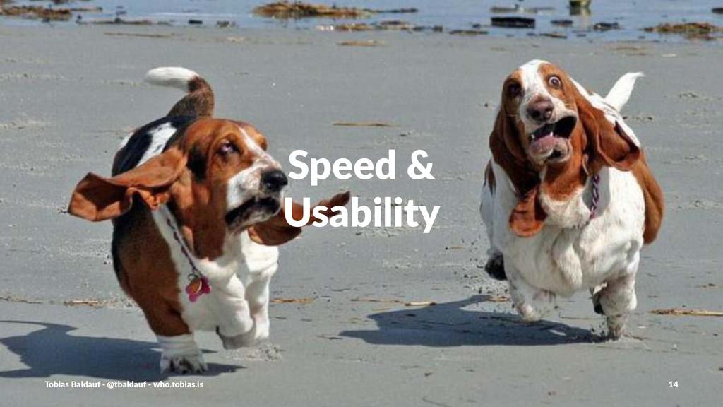 Speed%& Usability Tobias'Baldauf'-'@tbaldauf'-'...