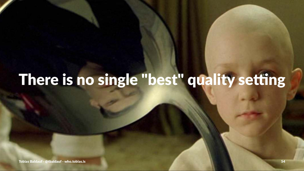 """There%is%no%single%""""best""""%quality%se3ng Tobias'..."""