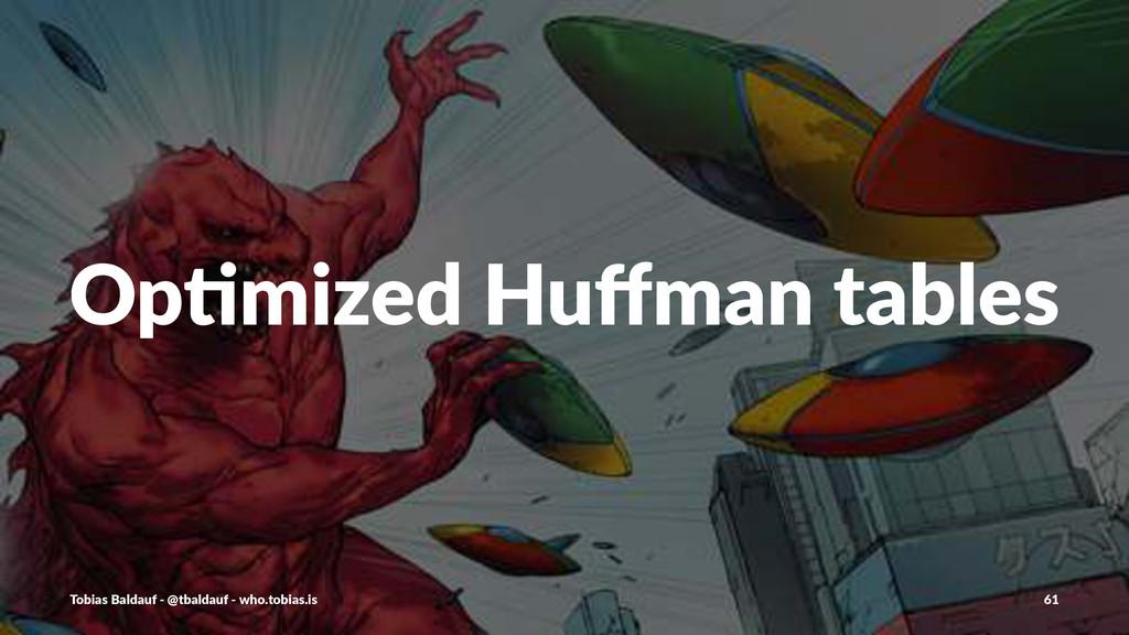 Op#mized)Huffman)tables Tobias'Baldauf'-'@tbalda...