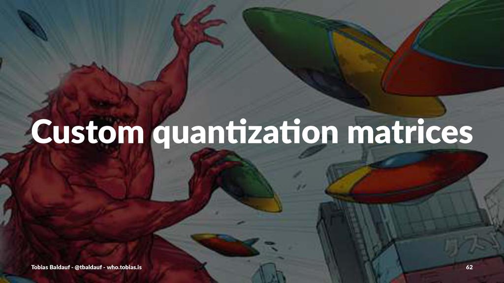 Custom'quan+za+on'matrices Tobias'Baldauf'-'@tb...