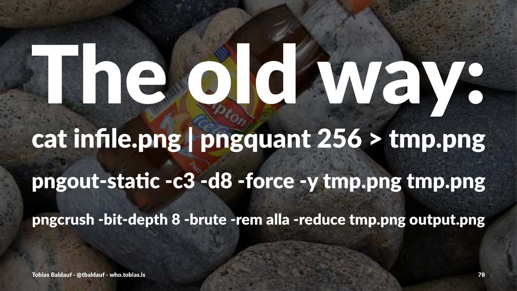 The$old$way: cat$infile.png$|$pngquant$256$>$tmp...