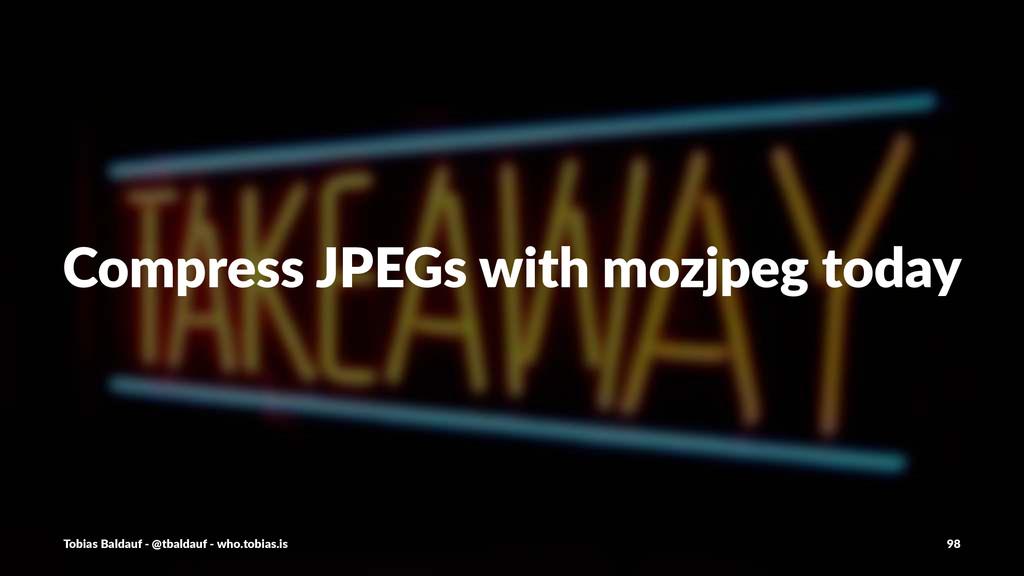 Compress(JPEGs(with(mozjpeg(today Tobias'Baldau...
