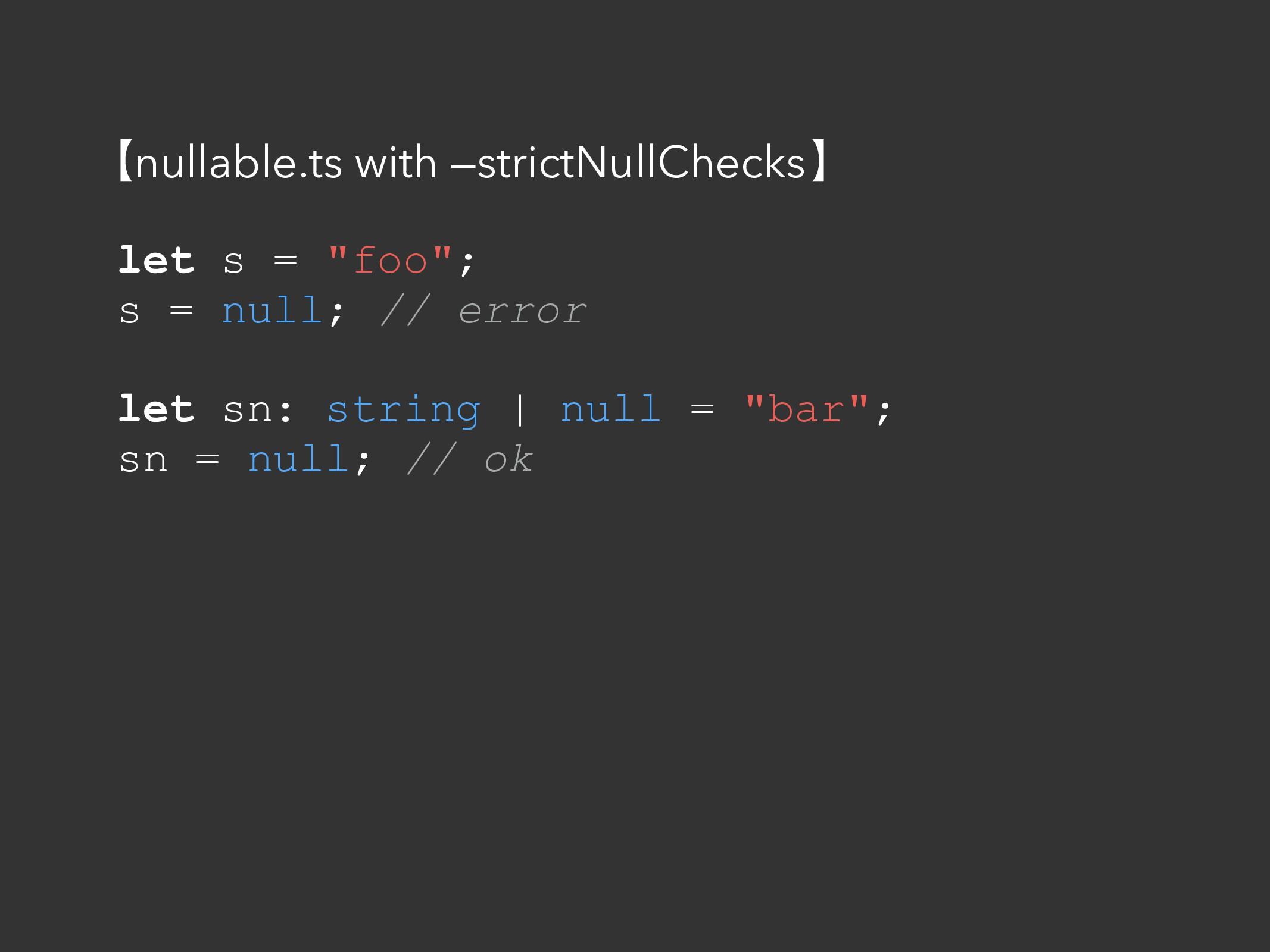 """let s = """"foo""""; s = null; // error let sn: strin..."""