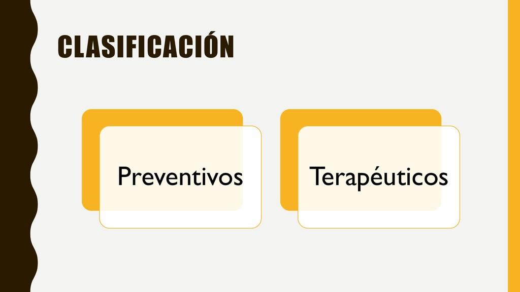 CLASIFICACIÓN Preventivos Terapéuticos