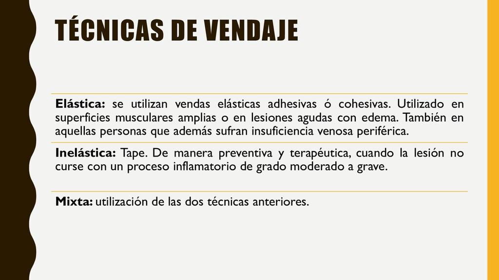 TÉCNICAS DE VENDAJE Elástica: se utilizan venda...