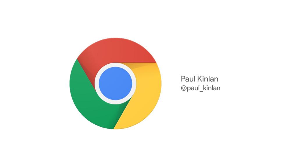 Paul Kinlan @paul_kinlan