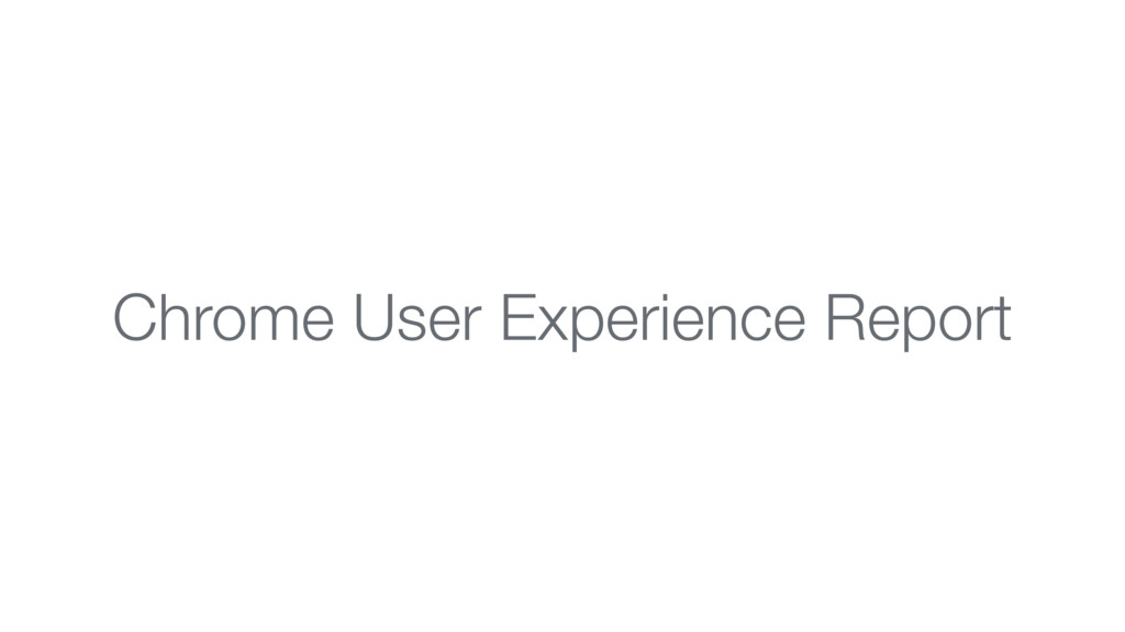 Chrome User Experience Report