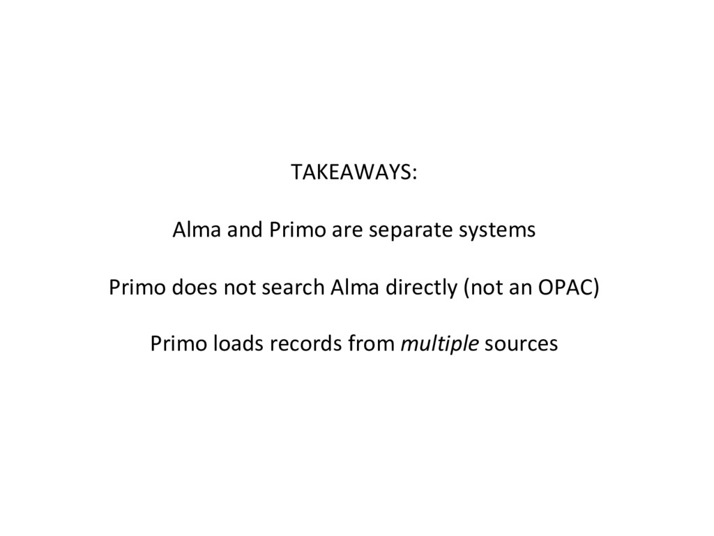 TAKEAWAYS: Alma and Primo are separate systems ...