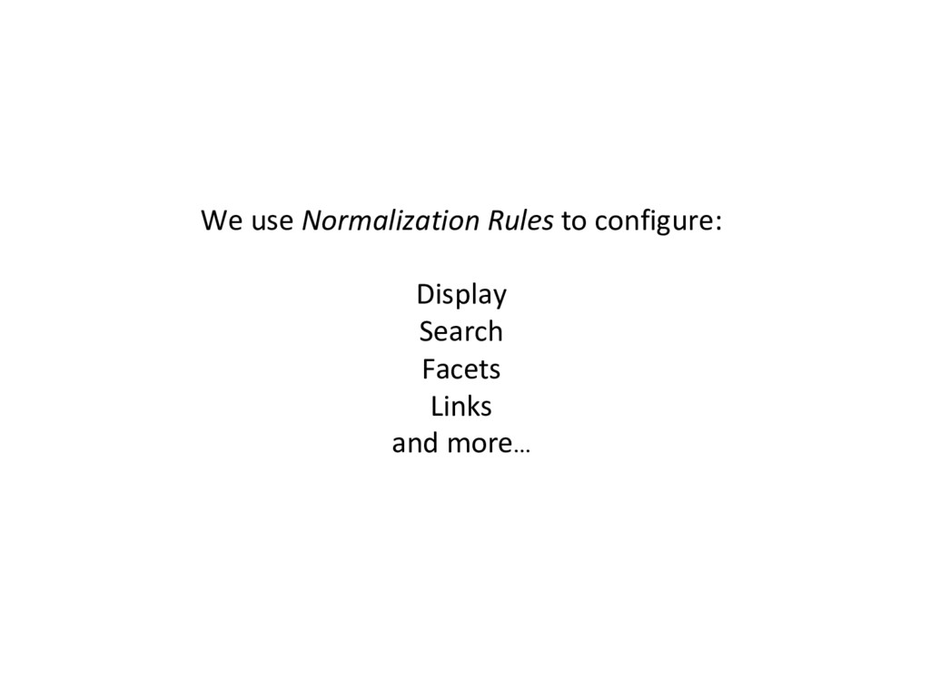 We use Normalization Rules to configure: Displa...