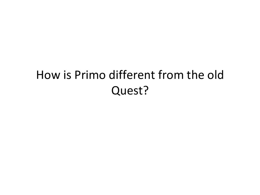 How is Primo different from the old Quest?