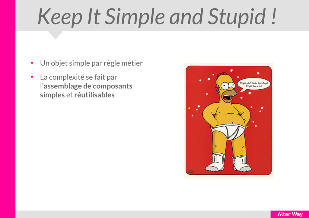 Keep It Simple and Stupid ! ● Un objet simple p...