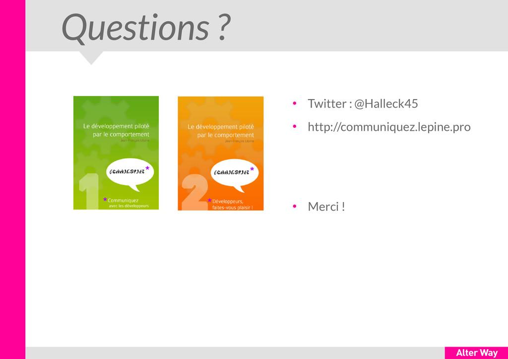 Questions ? ● Twitter : @Halleck45 ● http://com...