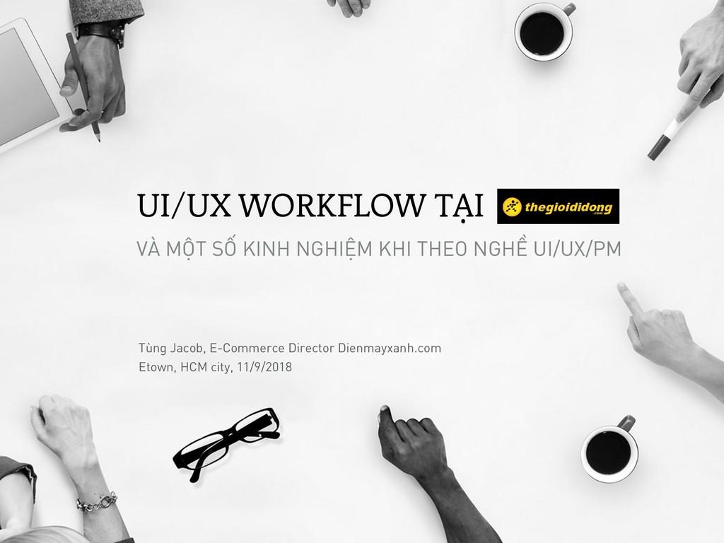 UI/UX WORKFLOW TẠI VÀ MỘT SỐ KINH NGHIỆM KHI TH...