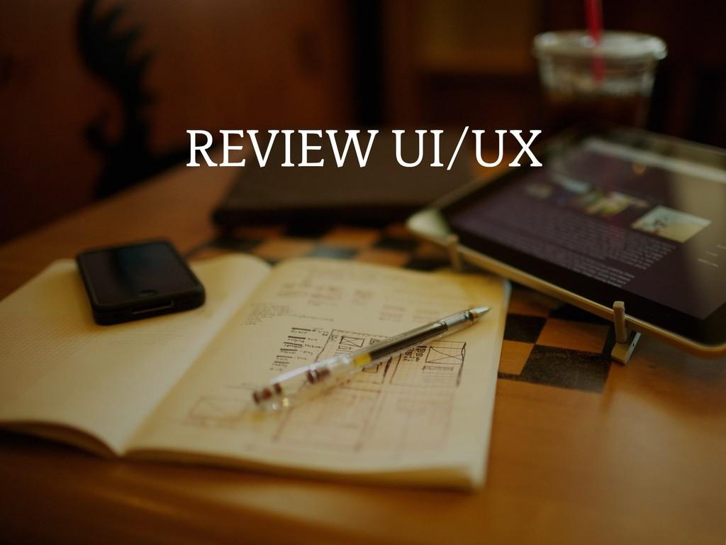 REVIEW UI/UX