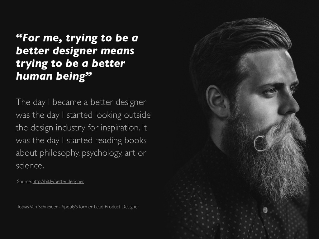 """""""For me, trying to be a better designer means t..."""