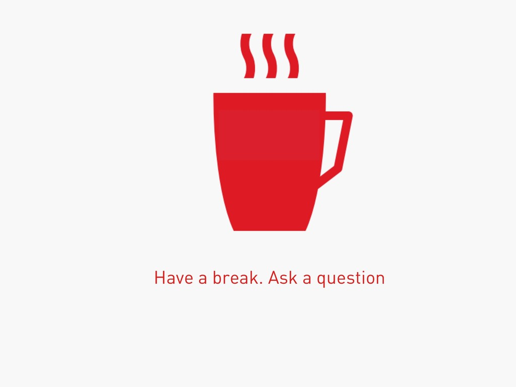 Have a break. Ask a question
